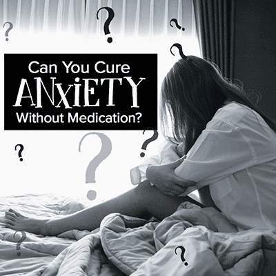 Can You Cure Anxiety Without Medication