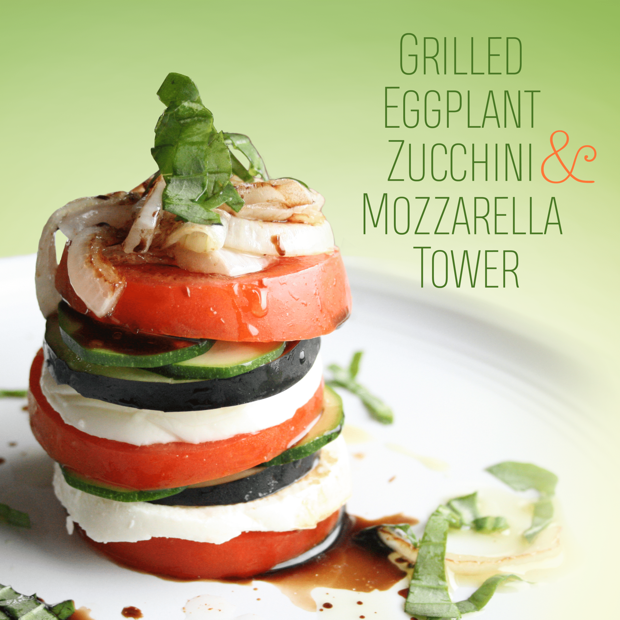 Grilled Eggplant, Zucchini, and Tomato Tower