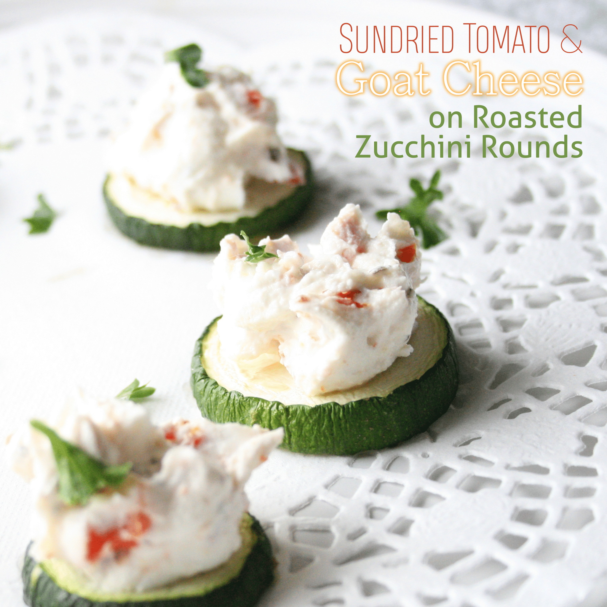 Sundried Tomato and Goat Cheese on Roasted Zucchini Rounds